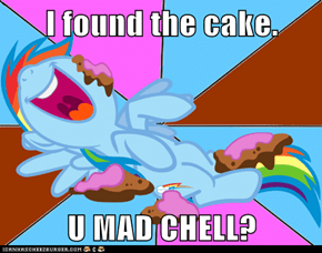 I found the cake.  U MAD CHELL?