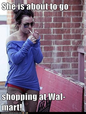 She is about to go   shopping at Wal-mart!