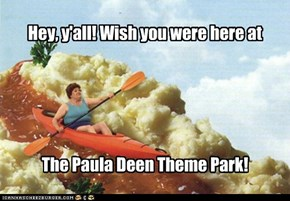 Hey, y'all! Wish you were here atThe Paula Deen Theme Park!