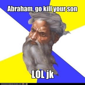 Abraham, go kill your son