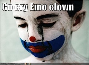 Go cry Emo clown