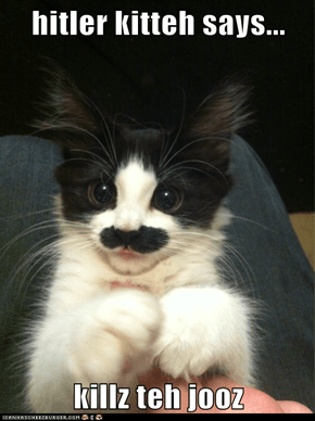 hitler kitteh says...  killz teh jooz