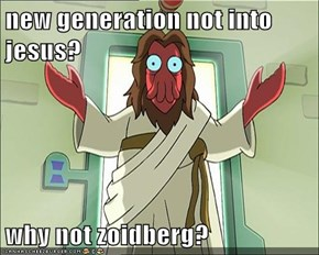 new generation not into jesus?  why not zoidberg?