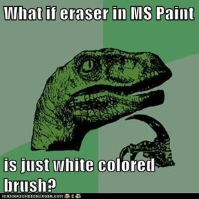 What if eraser in MS Paint  is just white colored brush?