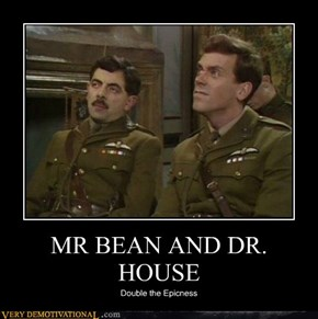 MR BEAN AND DR. HOUSE
