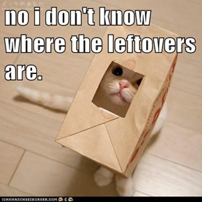 no i don't know where the leftovers are.