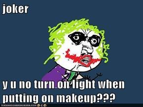 joker  y u no turn on light when putting on makeup???