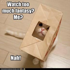 Watch too much fantasy?