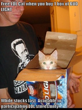 Free LOL Cat when you buy 1 box of BUD LIGHT  While stocks last. Available in participating LOL stores only.
