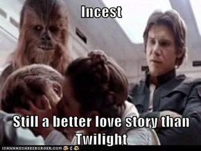 Incest  Still a better love story than Twilight