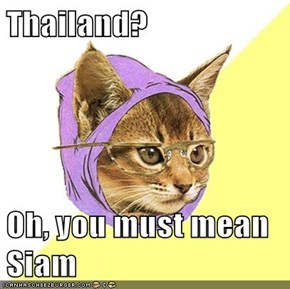 Thailand?   Oh, you must mean Siam