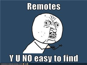 Remotes  Y U NO easy to find