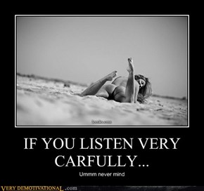 IF YOU LISTEN VERY CARFULLY...