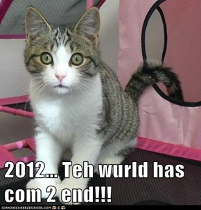 2012... Teh wurld has com 2 end!!!