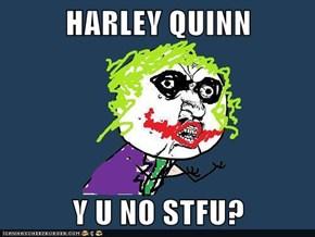 HARLEY QUINN  Y U NO STFU?