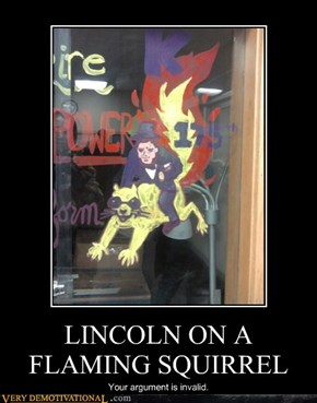 LINCOLN ON A FLAMING SQUIRREL