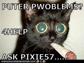 PUTER PWOBLEMS? 4HELP  ASK PIXIE57......