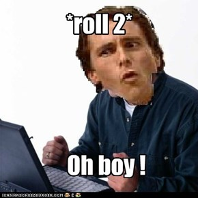 *roll 2*