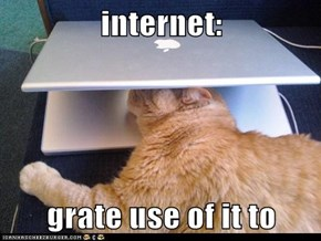 internet:  grate use of it to