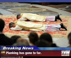 Breaking News - Planking has gone to far.