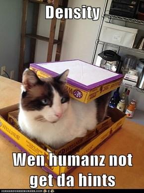 Density  Wen humanz not get da hints