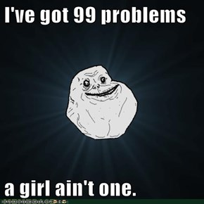 I've got 99 problems  a girl ain't one.