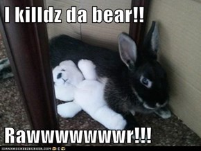 I killdz da bear!!  Rawwwwwwwr!!!