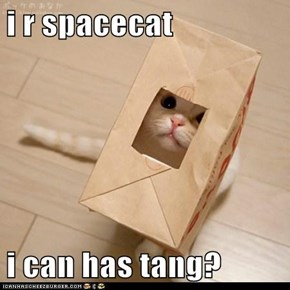 i r spacecat  i can has tang?