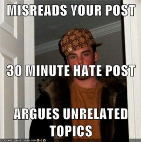 MISREADS YOUR POST 30 MINUTE HATE POST ARGUES UNRELATED TOPICS