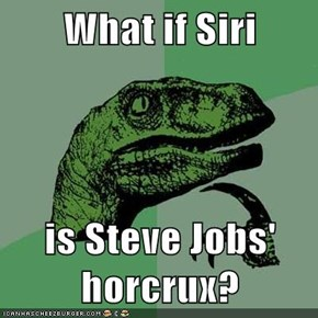 What if Siri  is Steve Jobs' horcrux?