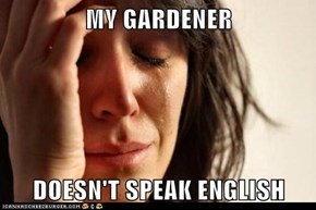 MY GARDENER  DOESN'T SPEAK ENGLISH