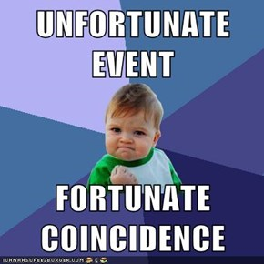 UNFORTUNATE EVENT  FORTUNATE COINCIDENCE