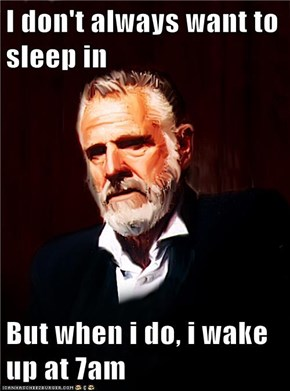I don't always want to sleep in  But when i do, i wake up at 7am