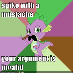 spike with a mustache  your argument is invalid