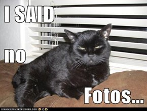 I SAID no Fotos...
