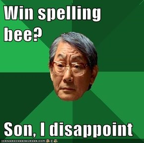 Win spelling bee?  Son, I disappoint