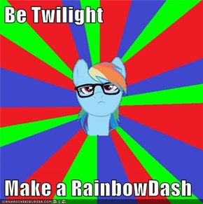 Be Twilight  Make a RainbowDash
