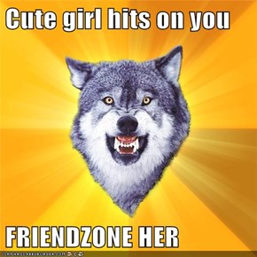 Cute girl hits on you  FRIENDZONE HER