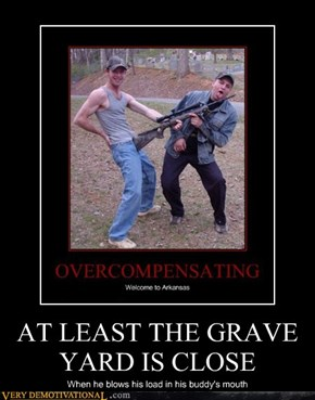 AT LEAST THE GRAVE YARD IS CLOSE