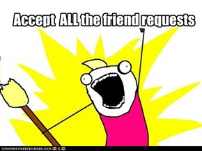 Accept  ALL the friend requests