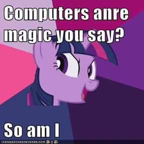 Computers anre magic you say?  So am I