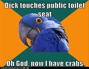 Dick touches public toilet seat  Oh God, now I have crabs