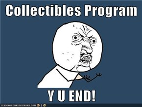Collectibles Program  Y U END!