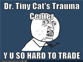 Dr. Tiny Cat's Trauma Center  Y U SO HARD TO TRADE