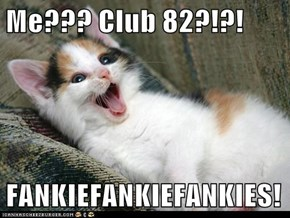 Me??? Club 82?!?!  FANKIEFANKIEFANKIES!