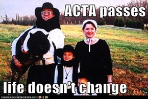 ACTA passes  life doesn't change