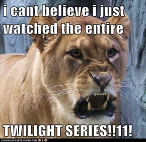 i cant believe i just watched the entire  TWILIGHT SERIES!!11!