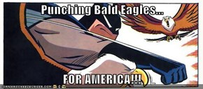 Punching Bald Eagles...  FOR AMERICA!!!