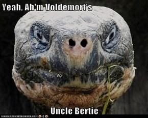 Yeah, Ah'm Voldemort's  Uncle Bertie