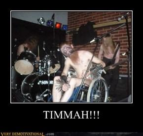 TIMMAH!!!